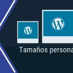 El problema con los tamaños de imagen personalizados en WordPress