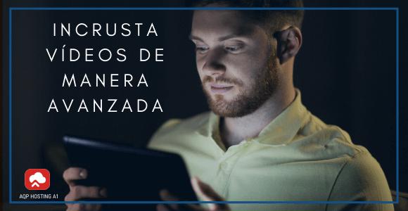 INCRUSTA VÍDEOS DE MANERA AVANZADA (1)